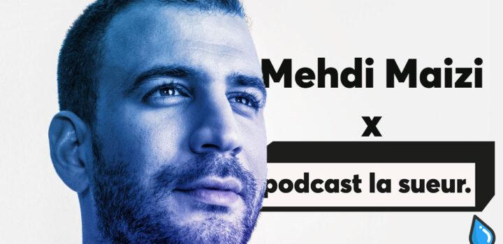 Interview Mehdi Maizi pour le Podcast La Sueur